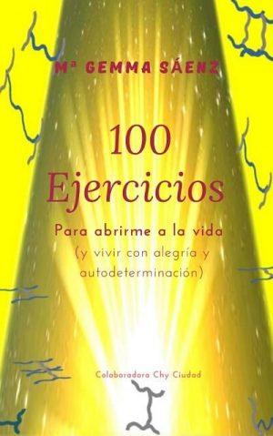 Los 100 Ejercicios Para Abrirme A La Vida Y Vivir Con Alegría Y Autodeterminación