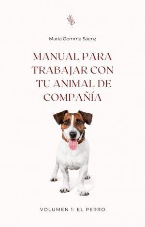 Manual para trabajar con tu animal de compañía (Volumen 1: el perro)